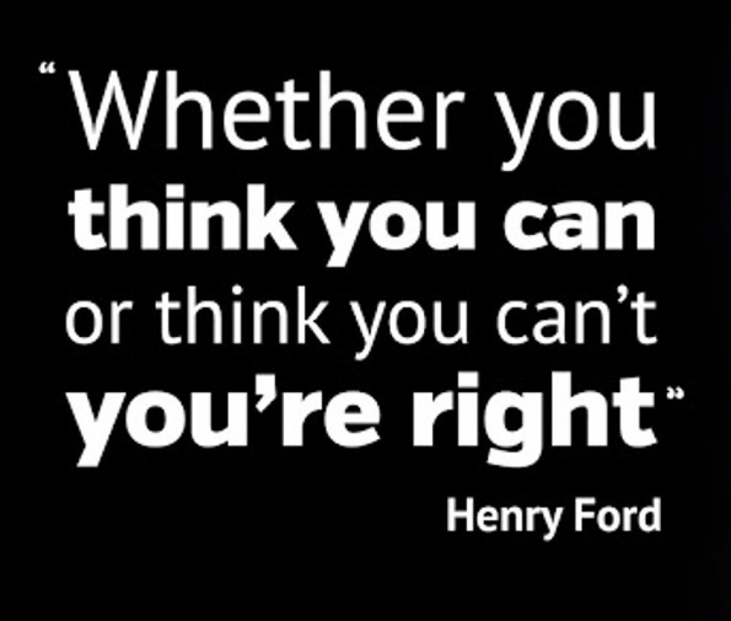 Henry Ford - Whether you think you can